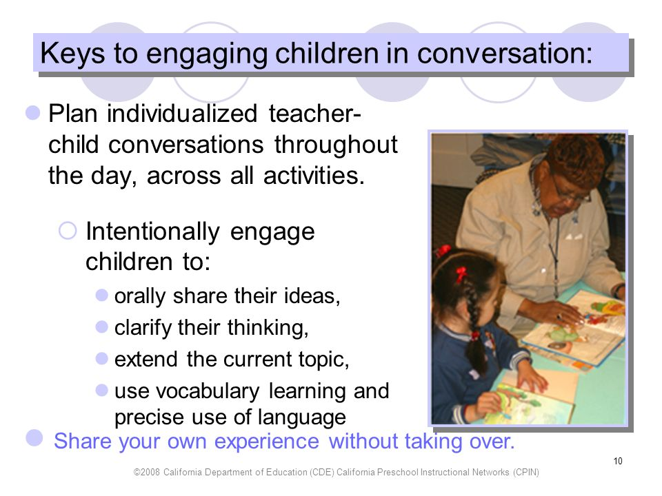 ©2008 California Department of Education (CDE) California Preschool Instructional Networks (CPIN) 10 Keys to engaging children in conversation: Plan i
