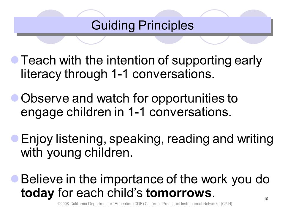©2008 California Department of Education (CDE) California Preschool Instructional Networks (CPIN) 16 Guiding Principles Teach with the intention of su