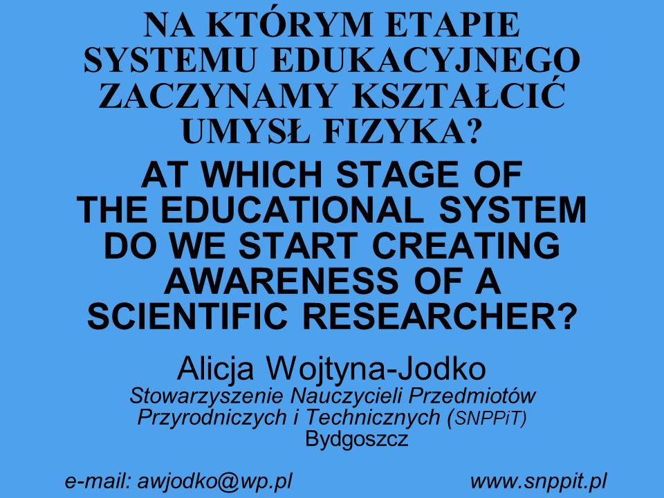 NA KTÓRYM ETAPIE SYSTEMU EDUKACYJNEGO ZACZYNAMY KSZTAŁCIĆ UMYSŁ FIZYKA? AT WHICH STAGE OF THE EDUCATIONAL SYSTEM DO WE START CREATING AWARENESS OF A S