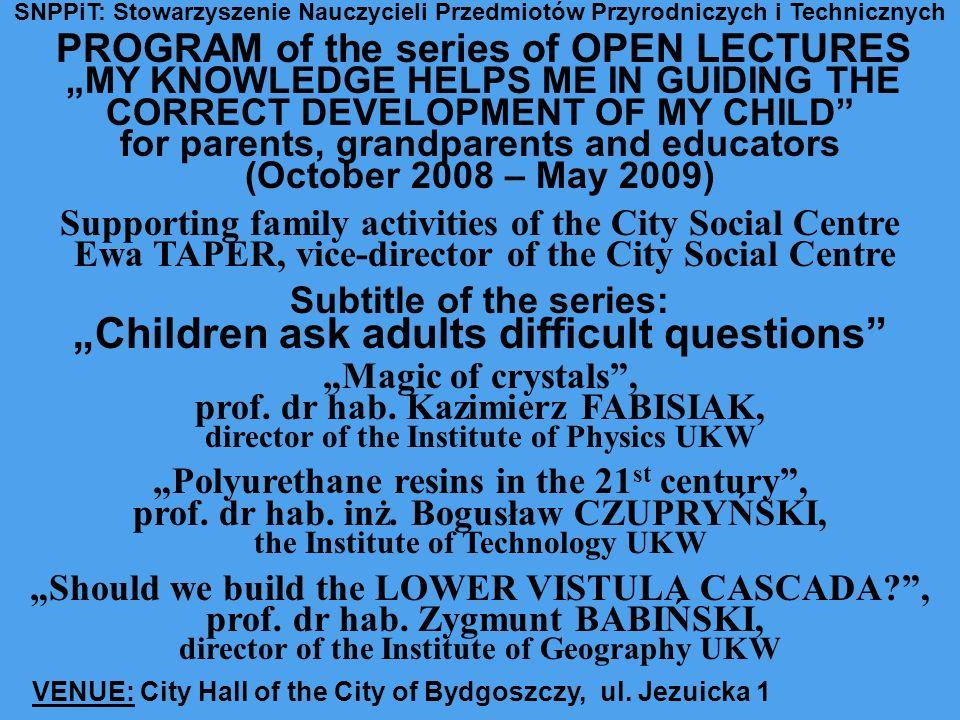 SNPPiT: Stowarzyszenie Nauczycieli Przedmiotów Przyrodniczych i Technicznych PROGRAM of the series of OPEN LECTURESMY KNOWLEDGE HELPS ME IN GUIDING TH
