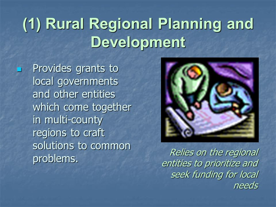 (1) Rural Regional Planning and Development Provides grants to local governments and other entities which come together in multi-county regions to craft solutions to common problems.