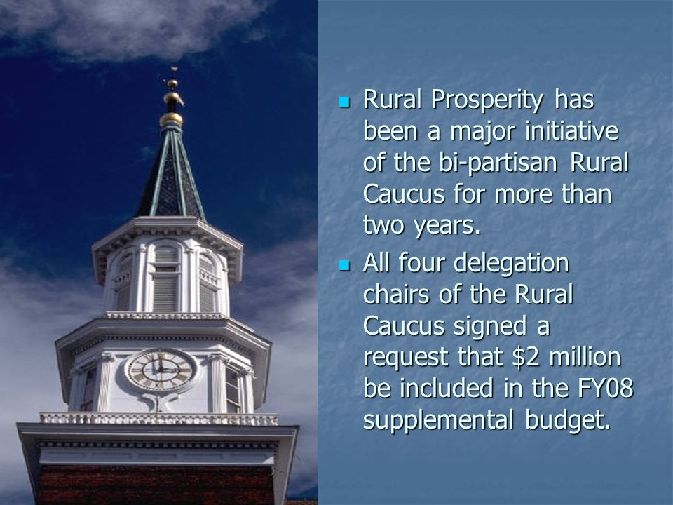 Rural Prosperity has been a major initiative of the bi-partisan Rural Caucus for more than two years. Rural Prosperity has been a major initiative of
