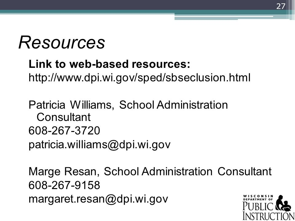 Resources Link to web-based resources: http://www.dpi.wi.gov/sped/sbseclusion.html Patricia Williams, School Administration Consultant 608-267-3720 pa