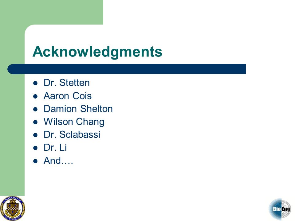 Acknowledgments Dr. Stetten Aaron Cois Damion Shelton Wilson Chang Dr. Sclabassi Dr. Li And….