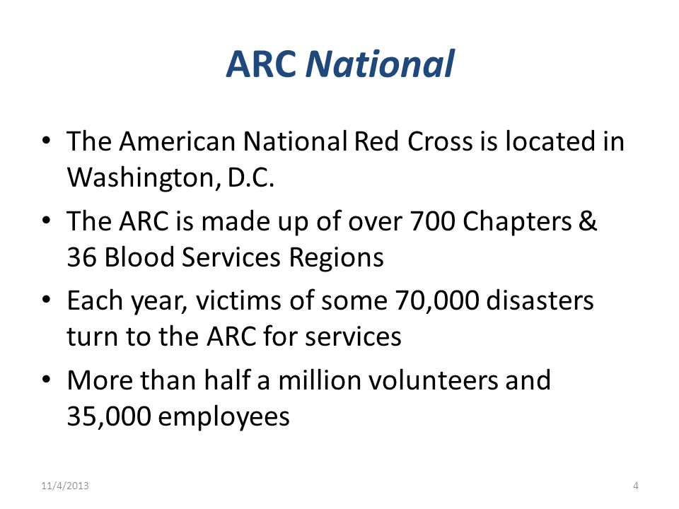 ARC National The American National Red Cross is located in Washington, D.C. The ARC is made up of over 700 Chapters & 36 Blood Services Regions Each y