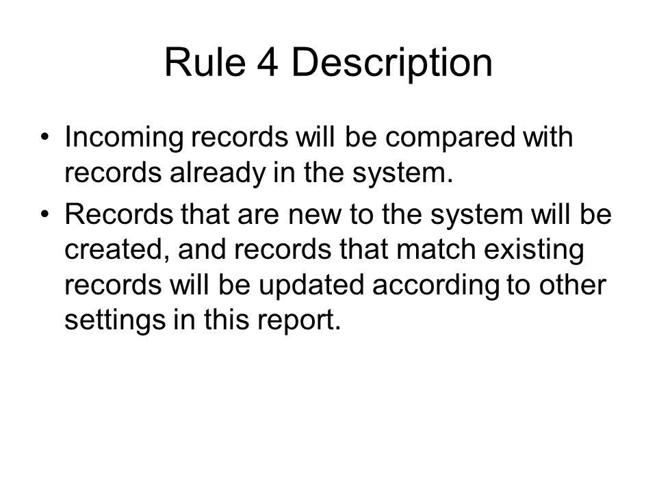 Rule 4 Description Incoming records will be compared with records already in the system. Records that are new to the system will be created, and recor