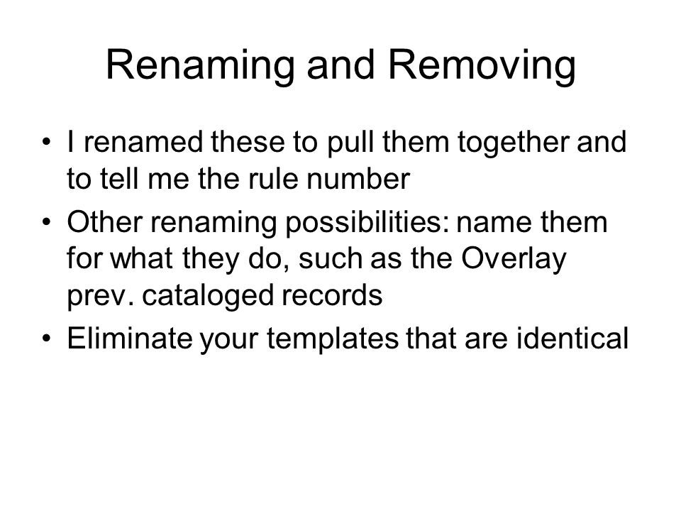 Renaming and Removing I renamed these to pull them together and to tell me the rule number Other renaming possibilities: name them for what they do, s