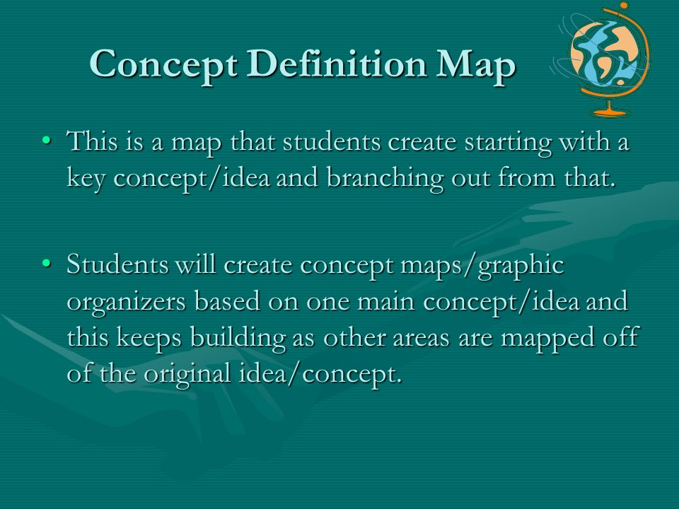Concept Definition Map This is a map that students create starting with a key concept/idea and branching out from that.This is a map that students cre