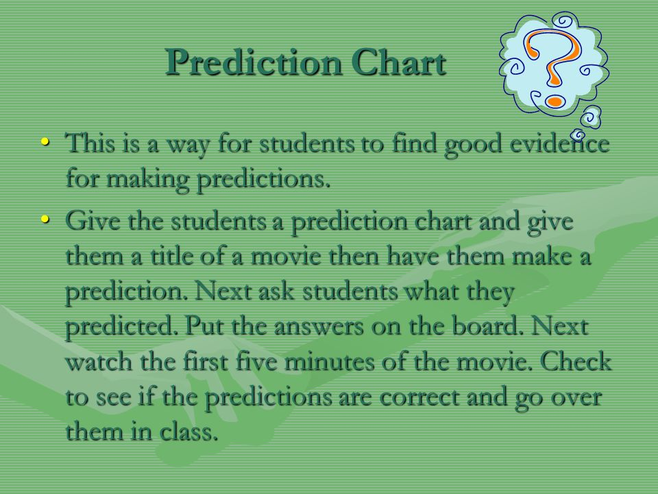 Prediction Chart This is a way for students to find good evidence for making predictions.This is a way for students to find good evidence for making p