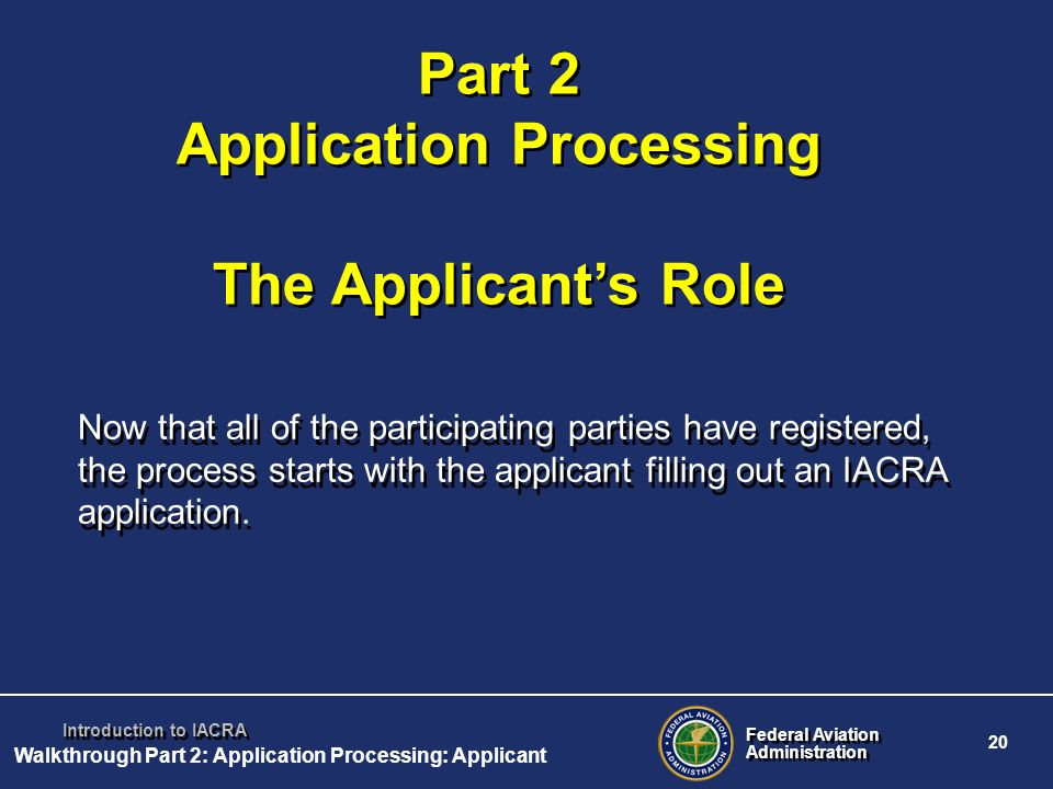 Federal Aviation Administration Federal Aviation Administration 20 Introduction to IACRA Now that all of the participating parties have registered, th