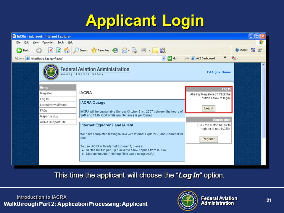 Federal Aviation Administration Federal Aviation Administration 21 Introduction to IACRA This time the applicant will choose the Log In option. Applic