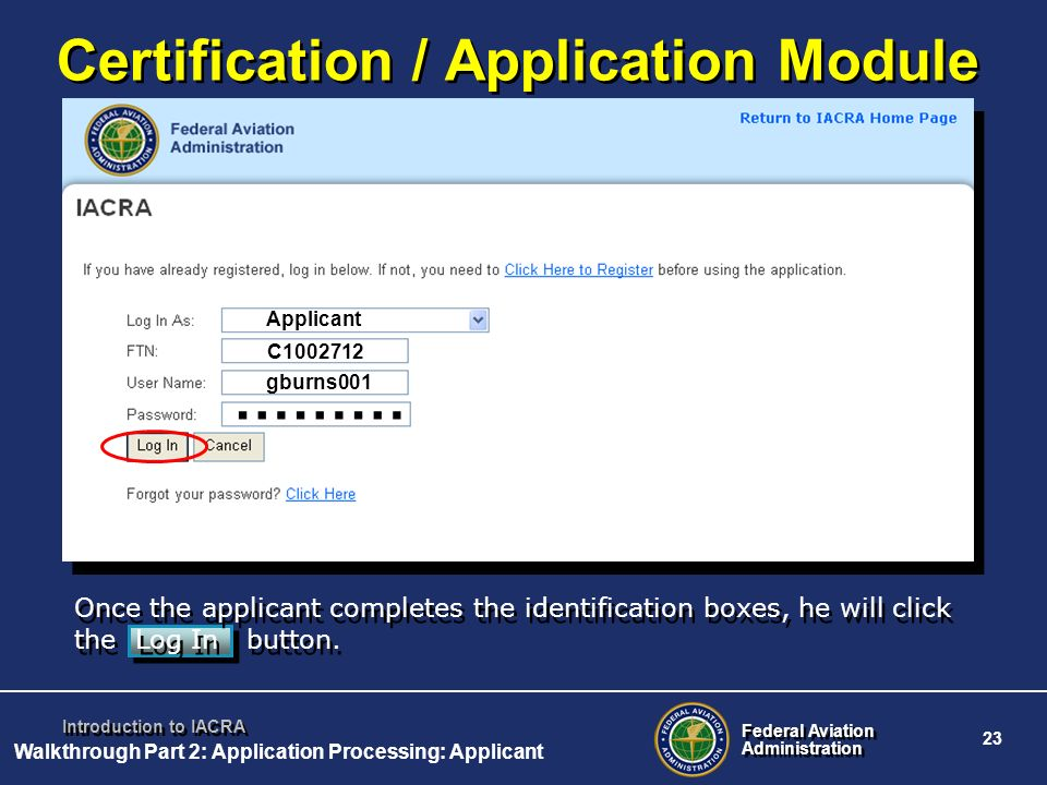 Federal Aviation Administration Federal Aviation Administration 23 Introduction to IACRA Once the applicant completes the identification boxes, he wil