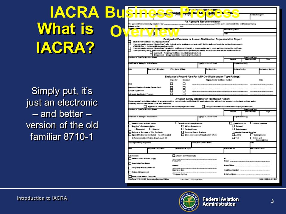Federal Aviation Administration Federal Aviation Administration 3 Introduction to IACRA What is IACRA? Simply put, its just an electronic – and better