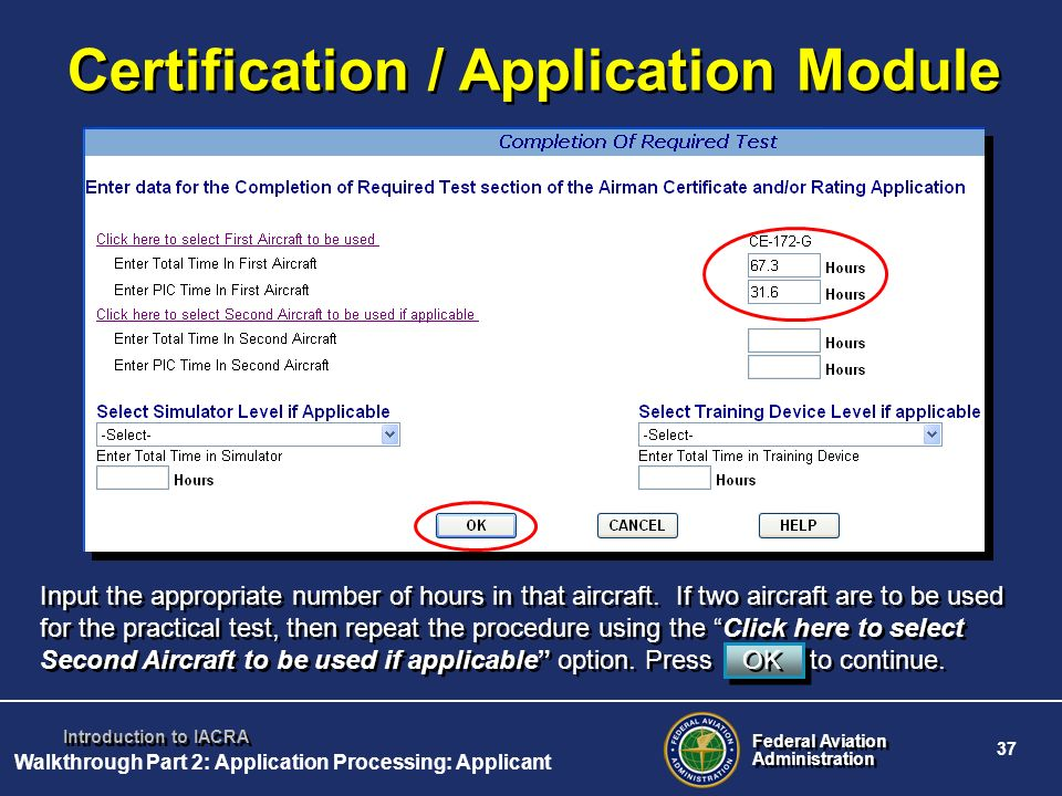 Federal Aviation Administration Federal Aviation Administration 37 Introduction to IACRA Certification / Application Module Input the appropriate numb