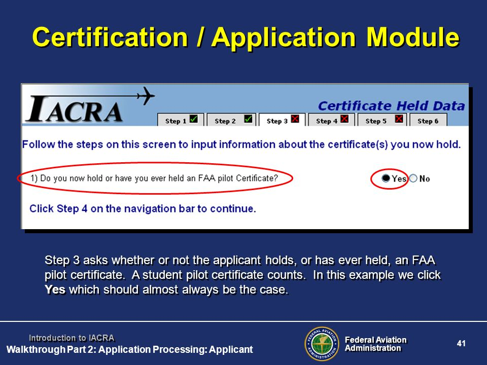 Federal Aviation Administration Federal Aviation Administration 41 Introduction to IACRA Certification / Application Module Step 3 asks whether or not