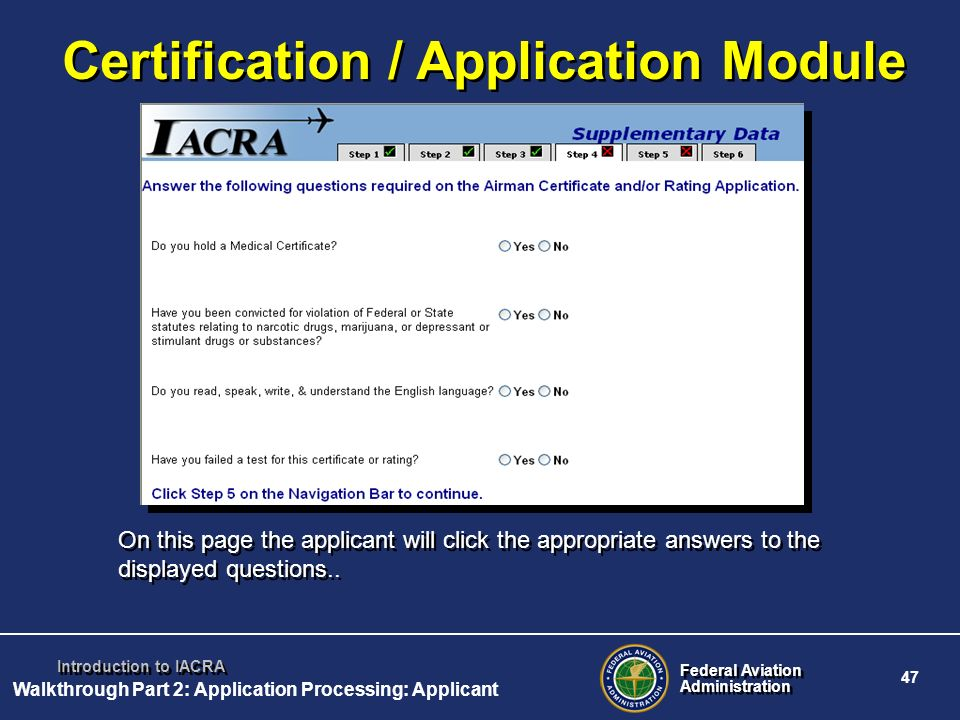 Federal Aviation Administration Federal Aviation Administration 47 Introduction to IACRA Certification / Application Module On this page the applicant
