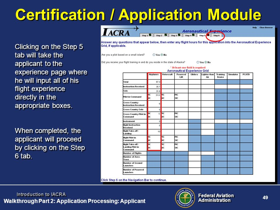 Federal Aviation Administration Federal Aviation Administration 49 Introduction to IACRA Certification / Application Module Clicking on the Step 5 tab
