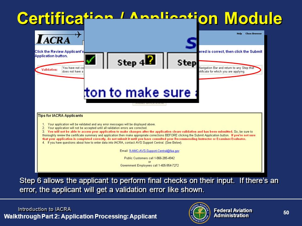 Federal Aviation Administration Federal Aviation Administration 50 Introduction to IACRA Certification / Application Module Step 6 allows the applican