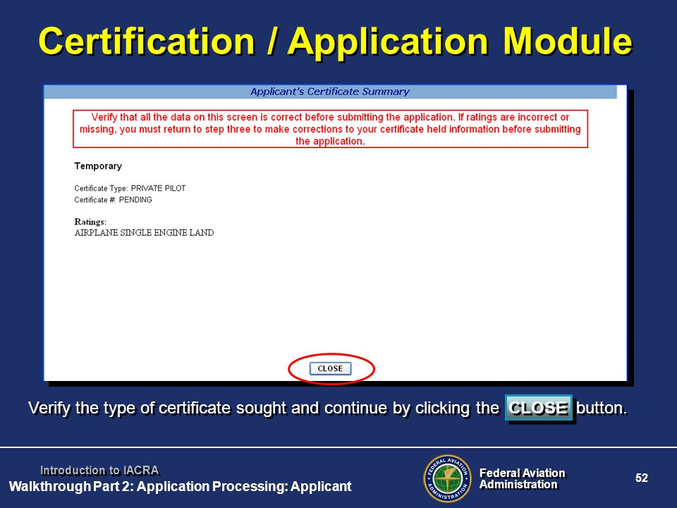 Federal Aviation Administration Federal Aviation Administration 52 Introduction to IACRA Certification / Application Module Verify the type of certifi