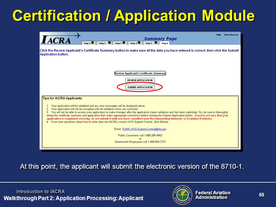 Federal Aviation Administration Federal Aviation Administration 55 Introduction to IACRA Certification / Application Module At this point, the applica