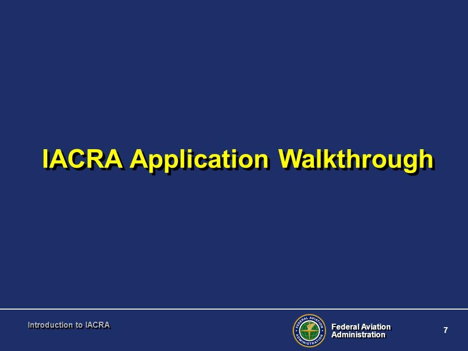 Federal Aviation Administration Federal Aviation Administration 7 Introduction to IACRA IACRA Application Walkthrough