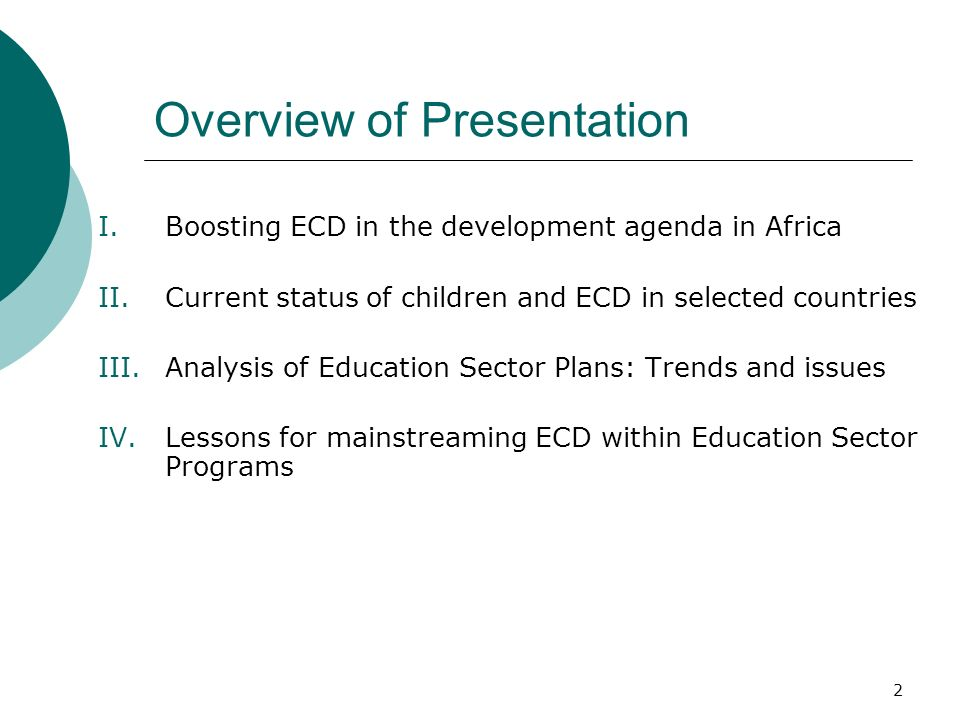 2 Overview of Presentation I.Boosting ECD in the development agenda in Africa II.Current status of children and ECD in selected countries III.Analysis