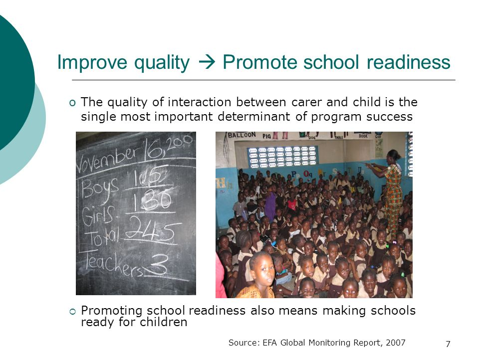 7 Improve quality Promote school readiness oThe quality of interaction between carer and child is the single most important determinant of program suc