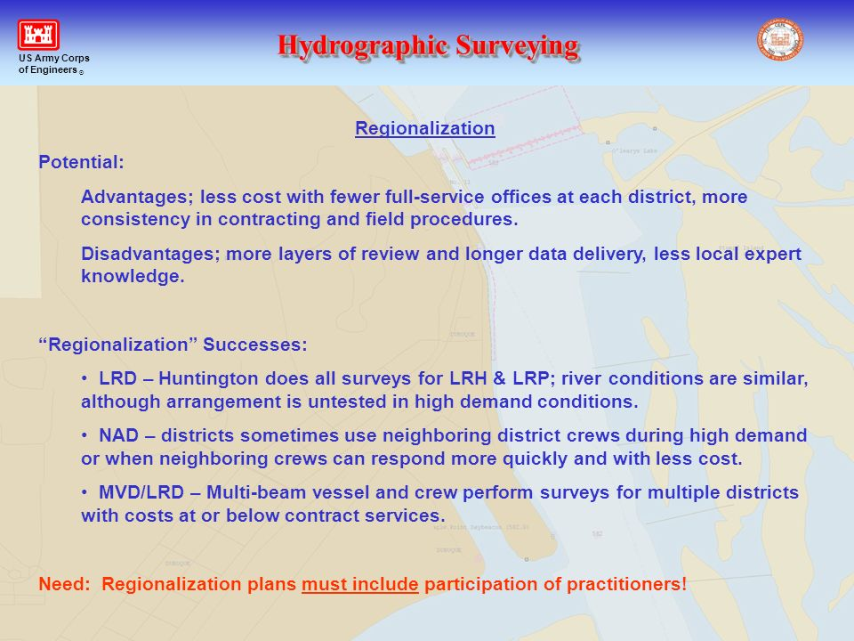Hydrographic Surveying US Army Corps of Engineers ® Regionalization Potential: Advantages; less cost with fewer full-service offices at each district,