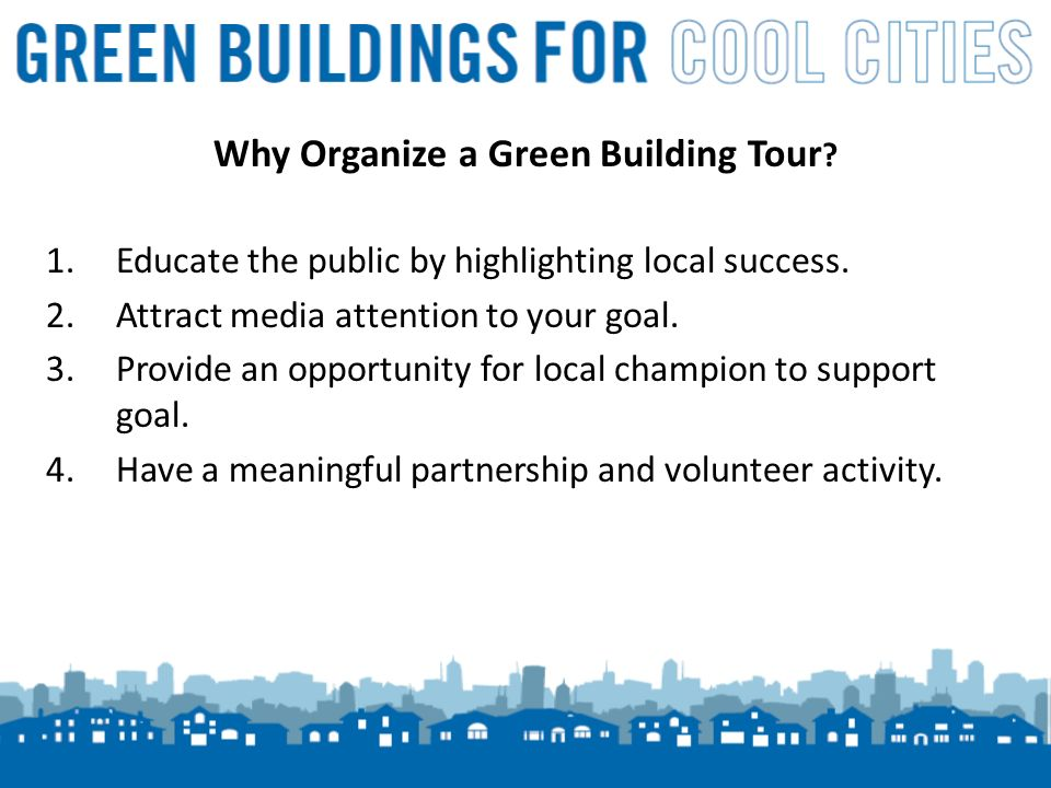 3 Why Organize a Green Building Tour .1.Educate the public by highlighting local success.
