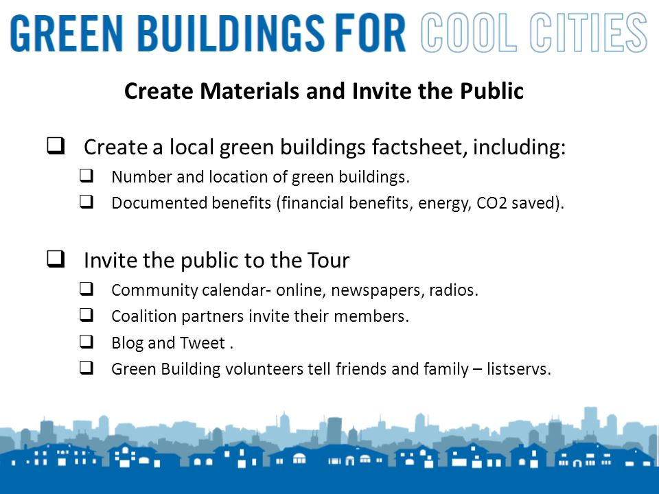 6 Create Materials and Invite the Public Create a local green buildings factsheet, including: Number and location of green buildings.