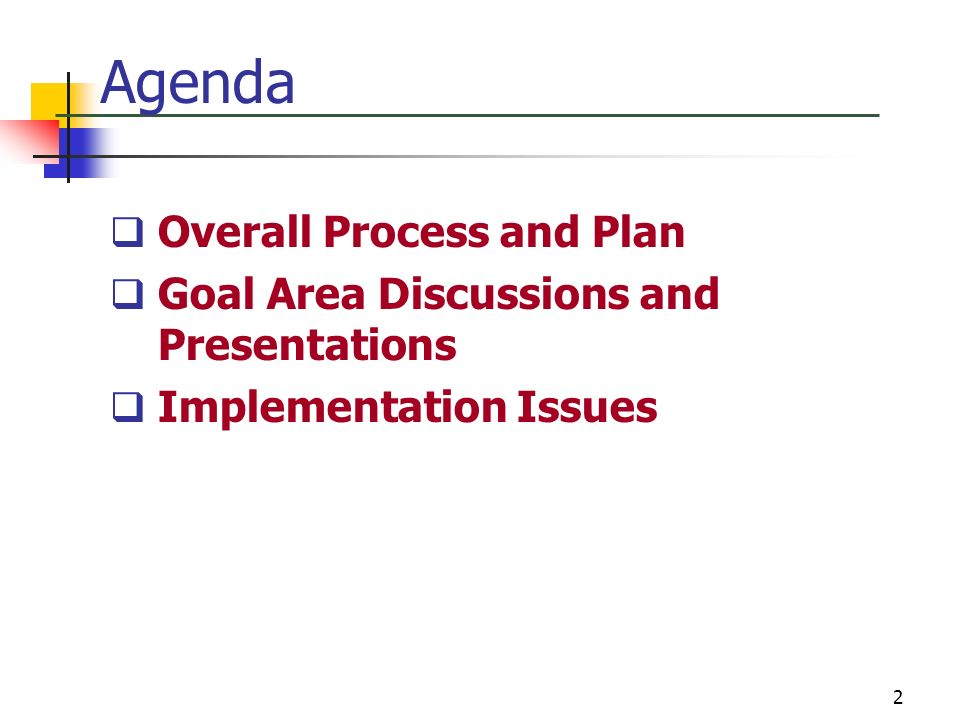 2 Agenda Overall Process and Plan Goal Area Discussions and Presentations Implementation Issues