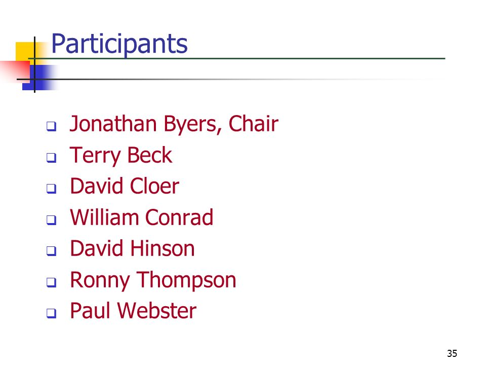 35 Participants Jonathan Byers, Chair Terry Beck David Cloer William Conrad David Hinson Ronny Thompson Paul Webster