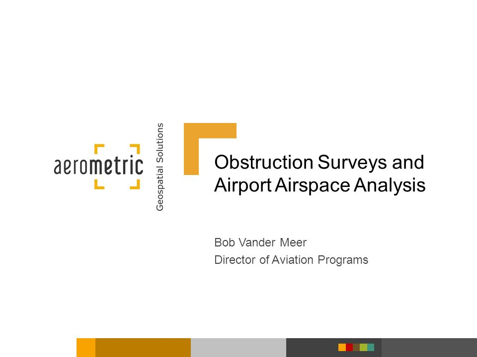Obstruction Surveys and Airport Airspace Analysis Bob Vander Meer Director of Aviation Programs