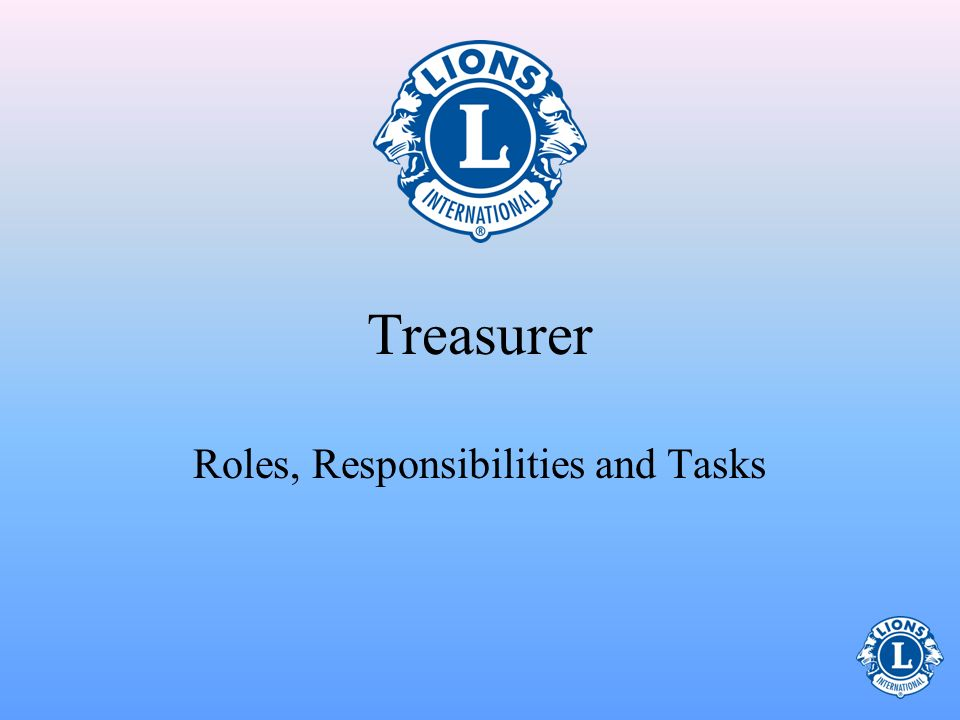 Identify what resources are available to assist in the position of club treasurer – Be aware of the job responsibilities – Be able to fulfill the tasks related to club treasurer Did you fulfill your objectives.
