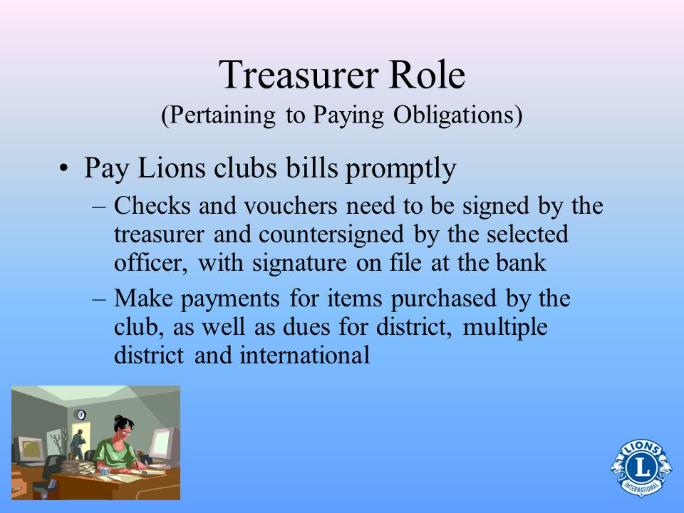 Treasurer Role (Pertaining to Paying Obligations) All payments must be authorized by the board of directors –Ongoing payments are allowed Example: –If