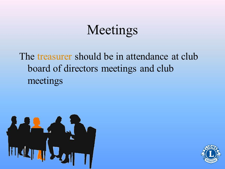 Treasurer Role (Pertaining to Keeping Funds in Order) Work with the club board of directors to: – Review current banking institution(s) Ensure your club has separate accounts Suggest and select officers for signing and co- signing checks – Update (or file) the signature card at the bank