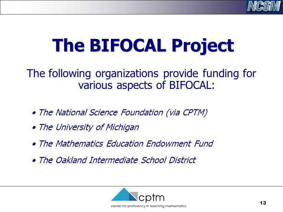 13 The BIFOCAL Project The following organizations provide funding for various aspects of BIFOCAL: The National Science Foundation (via CPTM) The Univ