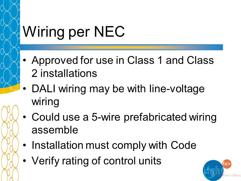 Wiring per NEC Approved for use in Class 1 and Class 2 installations DALI wiring may be with line-voltage wiring Could use a 5-wire prefabricated wiri
