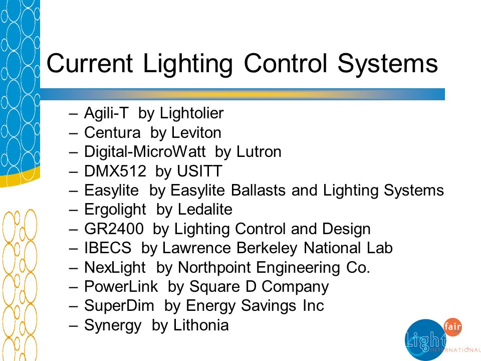 Current Lighting Control Systems –Agili-T by Lightolier –Centura by Leviton –Digital-MicroWatt by Lutron –DMX512 by USITT –Easylite by Easylite Ballas
