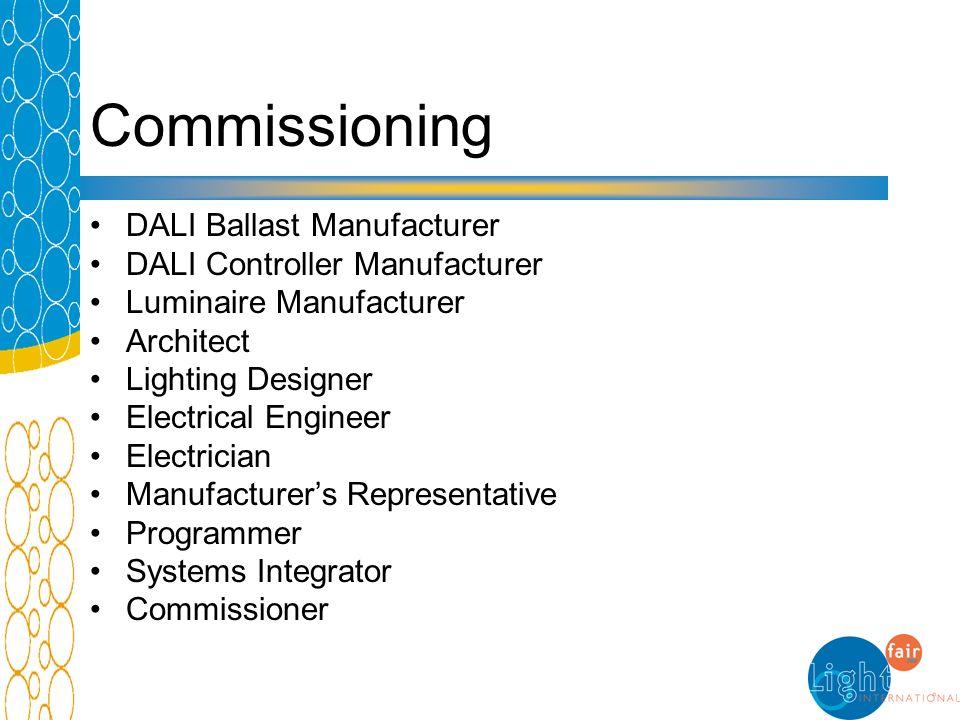 Commissioning DALI Ballast Manufacturer DALI Controller Manufacturer Luminaire Manufacturer Architect Lighting Designer Electrical Engineer Electrician Manufacturers Representative Programmer Systems Integrator Commissioner