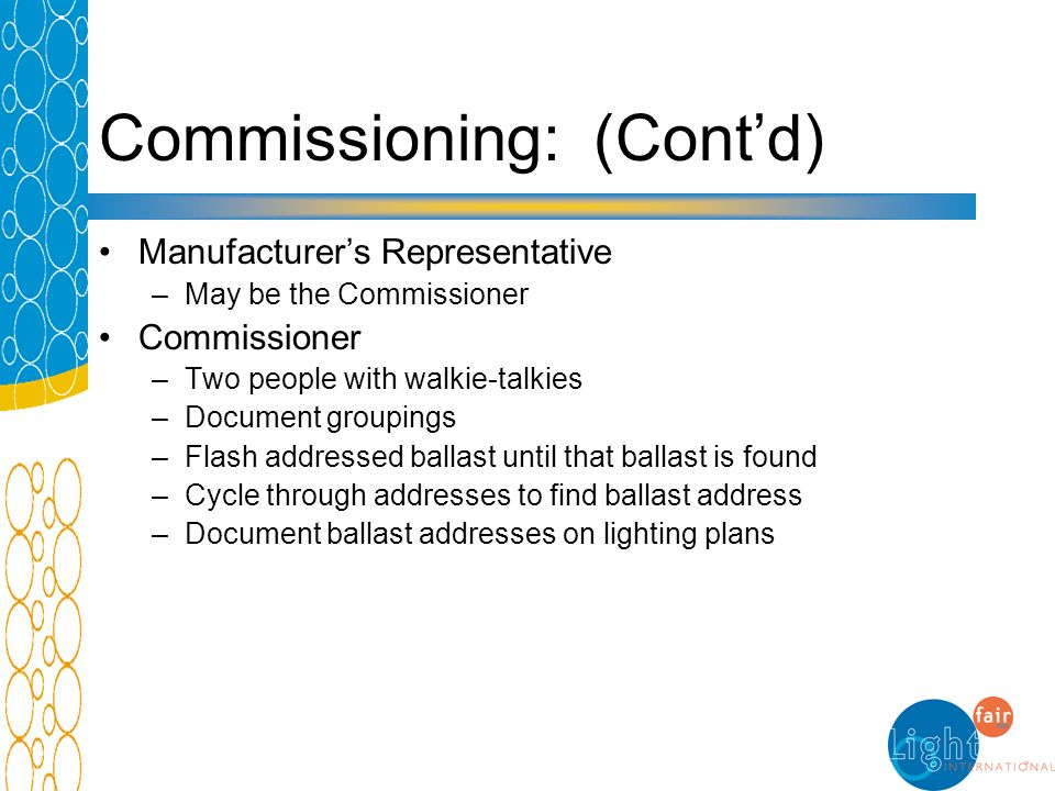 Commissioning: (Contd) Manufacturers Representative –May be the Commissioner Commissioner –Two people with walkie-talkies –Document groupings –Flash a