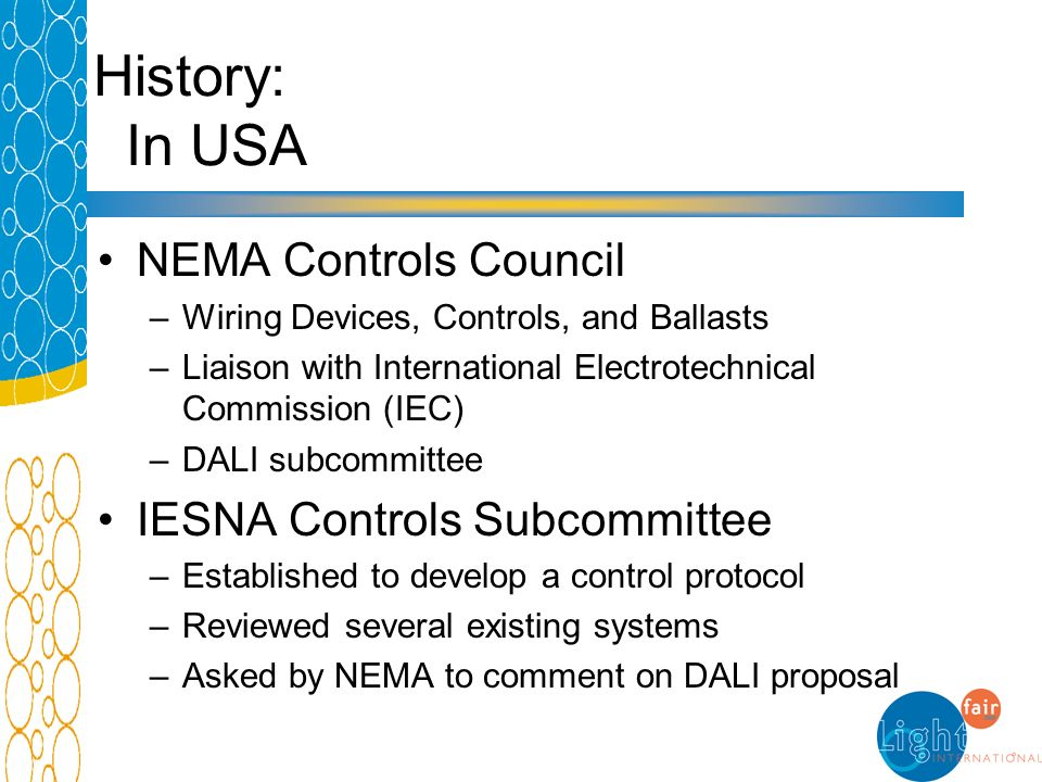 History: In USA NEMA Controls Council –Wiring Devices, Controls, and Ballasts –Liaison with International Electrotechnical Commission (IEC) –DALI subc