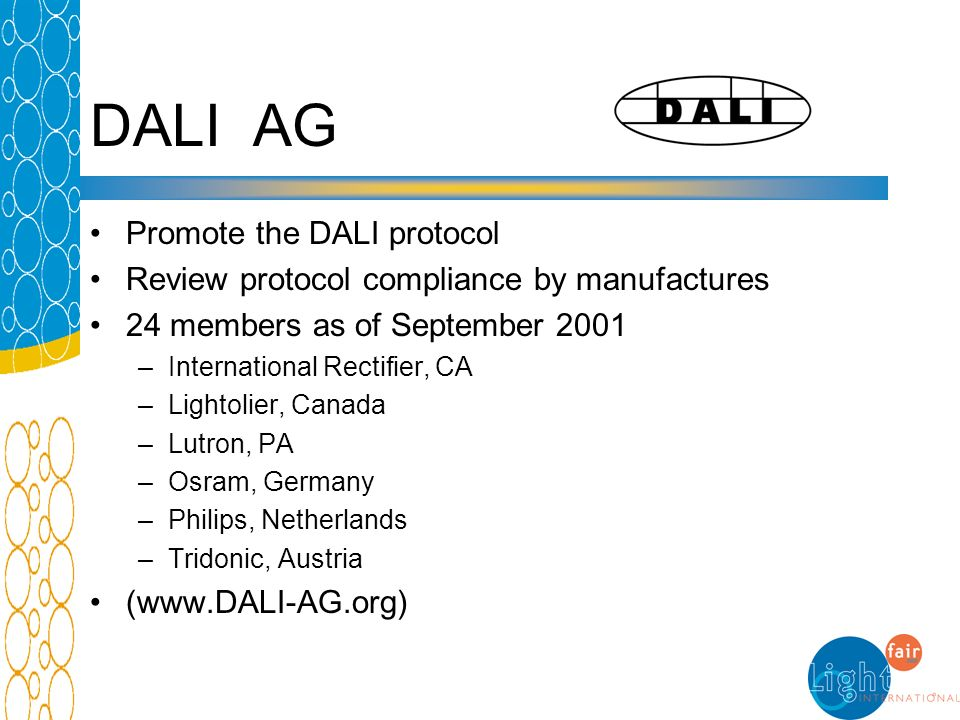 DALI AG Promote the DALI protocol Review protocol compliance by manufactures 24 members as of September 2001 –International Rectifier, CA –Lightolier,