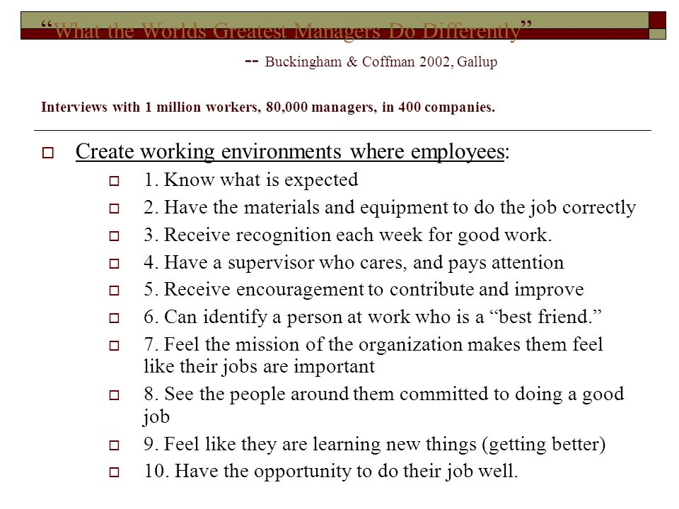 What the Worlds Greatest Managers Do Differently -- Buckingham & Coffman 2002, Gallup Interviews with 1 million workers, 80,000 managers, in 400 compa
