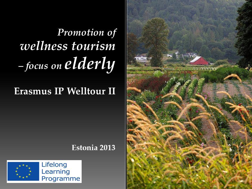 Promotion of wellness tourism – focus on elderly Erasmus IP Welltour II Estonia 2013