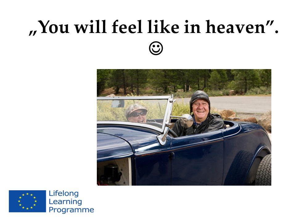 You will feel like in heaven.