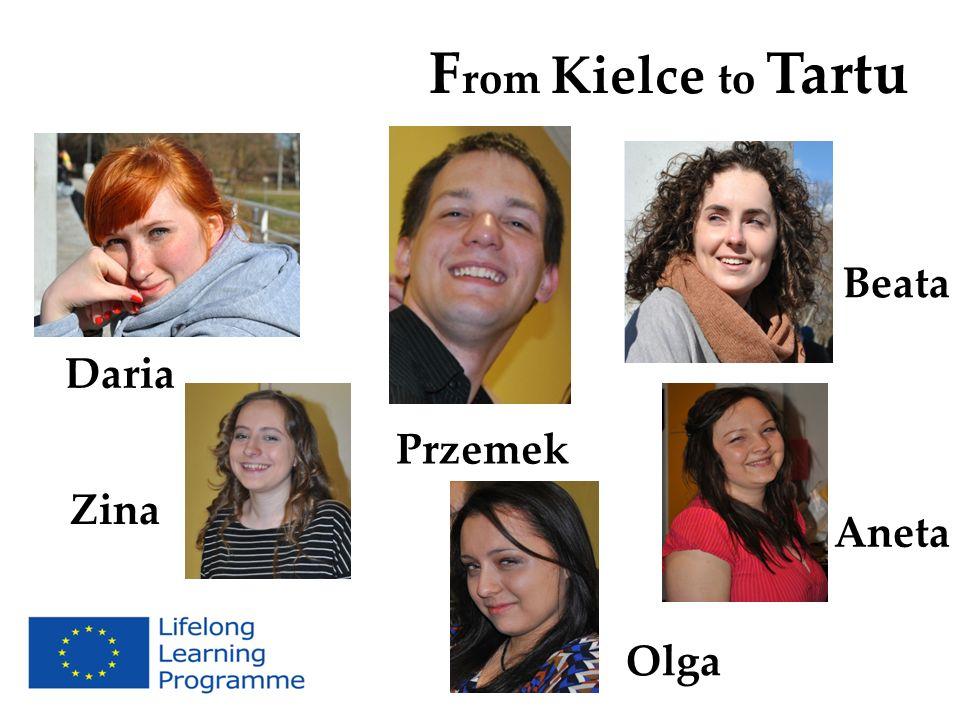 F rom Kielce to Tartu Daria Zina Olga Beata Przemek Aneta