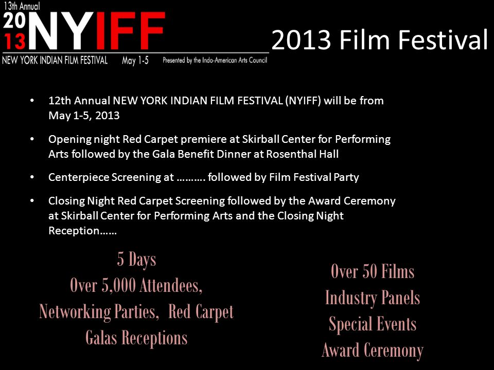 INDO- AMERICAN ARTS COUNCIL WWW.IAAC.US 2013 Film Festival 12th Annual NEW YORK INDIAN FILM FESTIVAL (NYIFF) will be from May 1-5, 2013 Opening night
