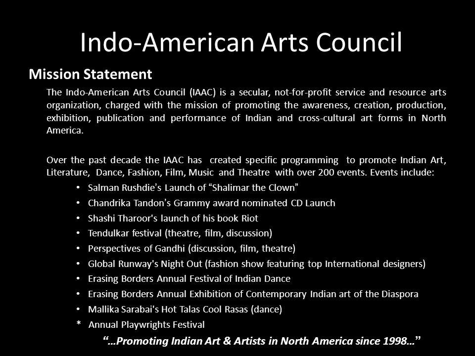 INDO- AMERICAN ARTS COUNCIL WWW.IAAC.US Indo-American Arts Council Mission Statement The Indo-American Arts Council (IAAC) is a secular, not-for-profi