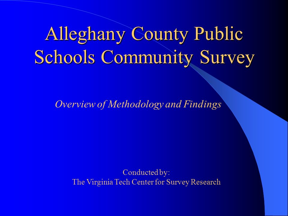 Alleghany County Public Schools Community Survey Conducted by: The Virginia Tech Center for Survey Research Overview of Methodology and Findings